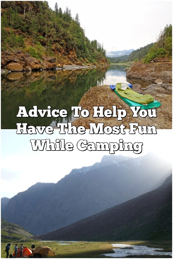 Advice To Help You Have The Most Fun While Camping