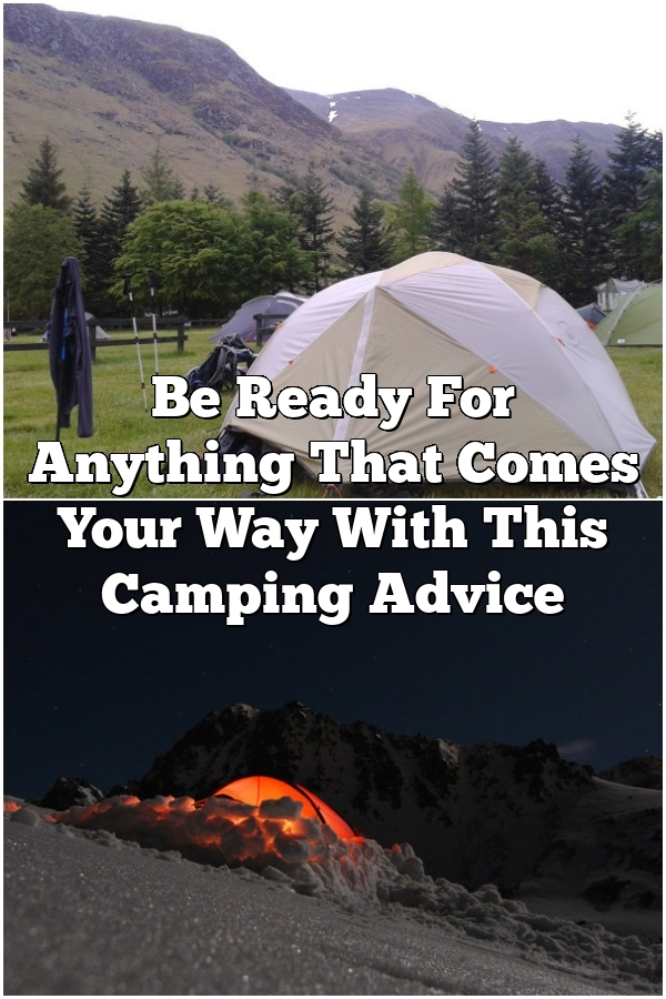 Be Ready For Anything That Comes Your Way With This Camping Advice