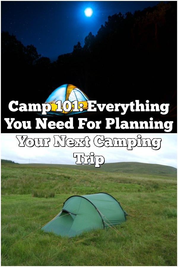 Camp 101: Everything You Need For Planning Your Next Camping Trip