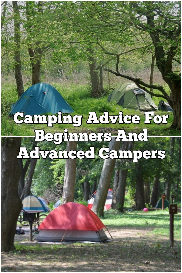 Camping Advice For Beginners And Advanced Campers