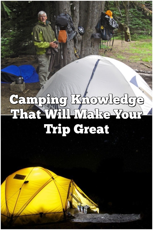 Camping Knowledge That Will Make Your Trip Great