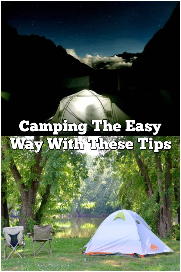 Camping The Easy Way With These Tips