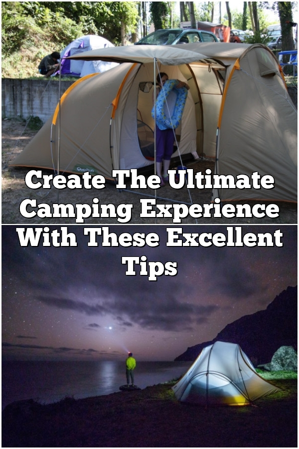 Create The Ultimate Camping Experience With These Excellent Tips