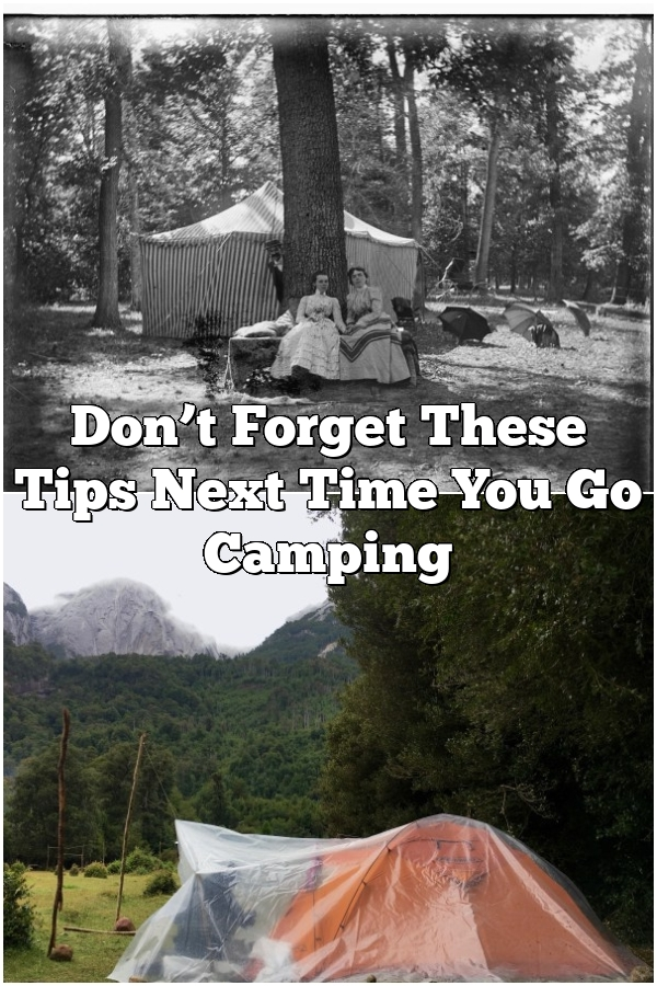 Don't Forget These Tips Next Time You Go Camping