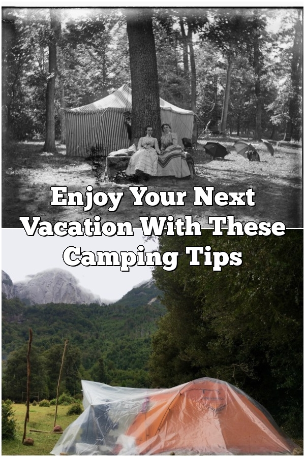 Enjoy Your Next Vacation With These Camping Tips