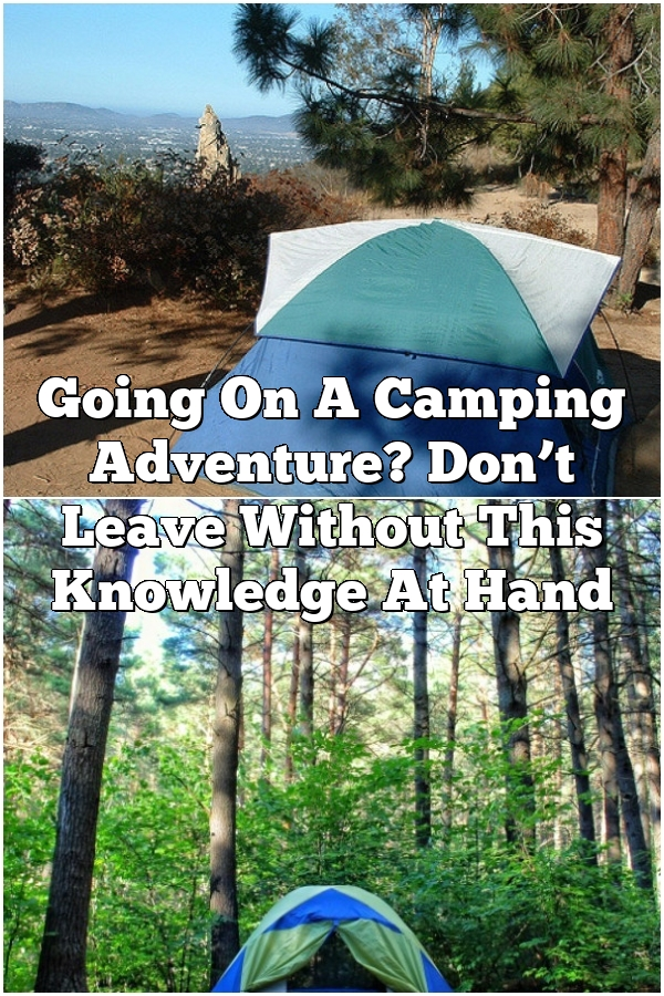 Going On A Camping Adventure? Don't Leave Without This Knowledge At Hand
