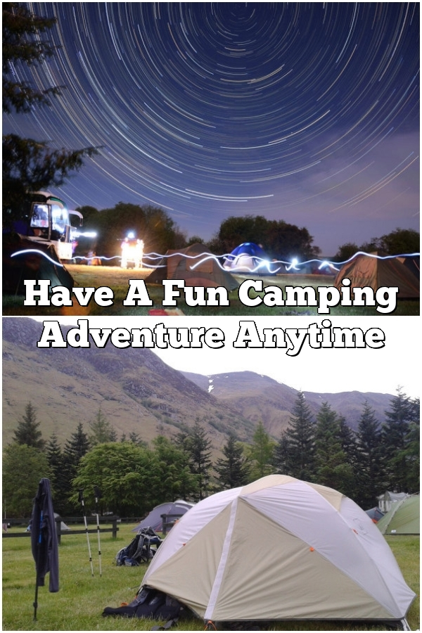 Have A Fun Camping Adventure Anytime