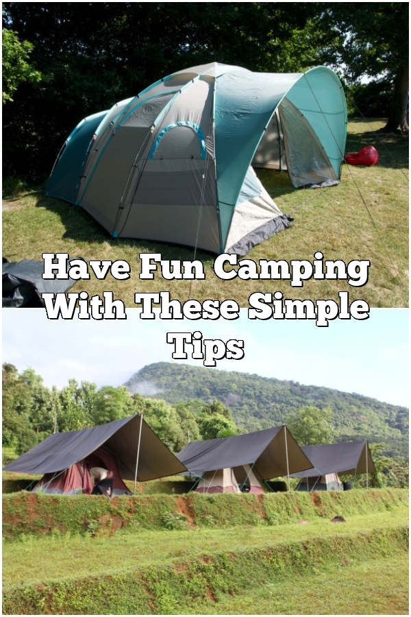 Have Fun Camping With These Simple Tips