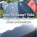 Love To Camp? Take These Ideas On Your Next Adventure