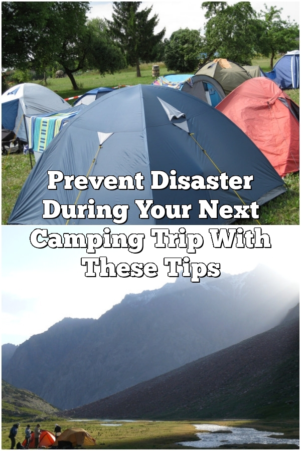 Prevent Disaster During Your Next Camping Trip With These Tips