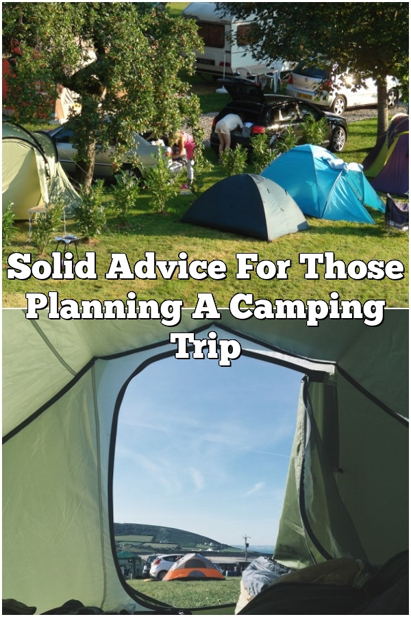 Solid Advice For Those Planning A Camping Trip