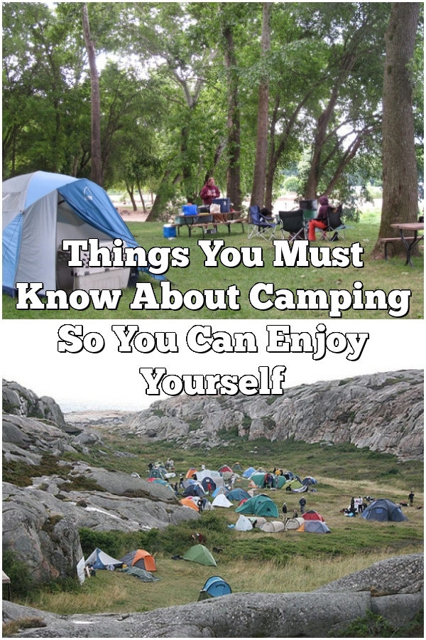 Things You Must Know About Camping So You Can Enjoy Yourself