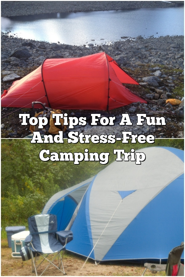 Top Tips For A Fun And Stress-Free Camping Trip