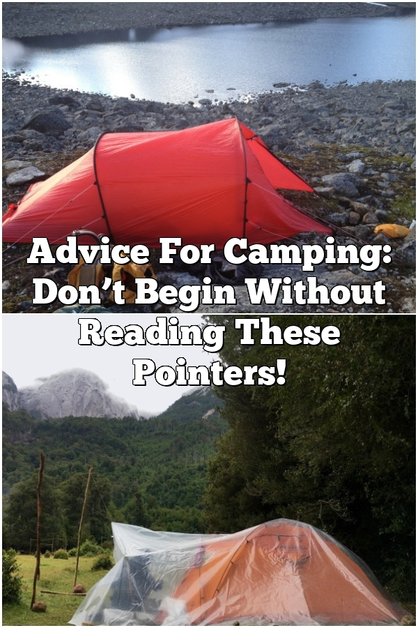 Advice For Camping: Don't Begin Without Reading These Pointers!