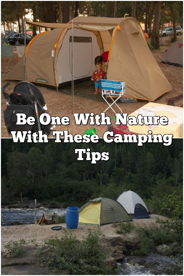 Be One With Nature With These Camping Tips