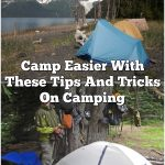 Camp Easier With These Tips And Tricks On Camping