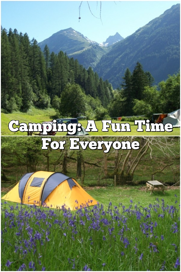 Camping: A Fun Time For Everyone