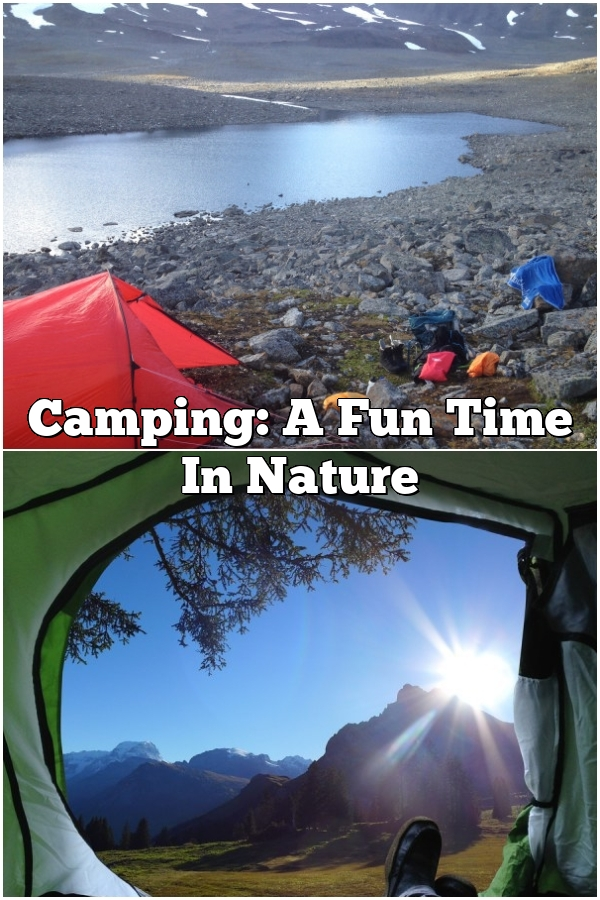 Camping: A Fun Time In Nature