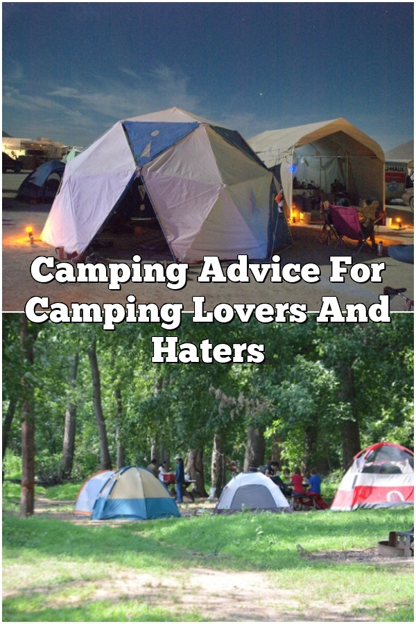 Camping Advice For Camping Lovers And Haters