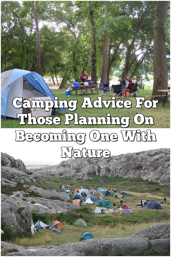 Camping Advice For Those Planning On Becoming One With Nature