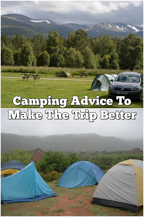 Camping Advice To Make The Trip Better
