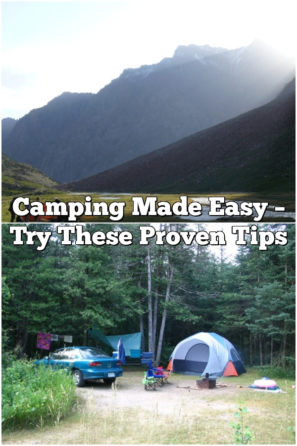 Camping Made Easy – Try These Proven Tips