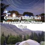 Camping Soon? Get Prepared With These Tips