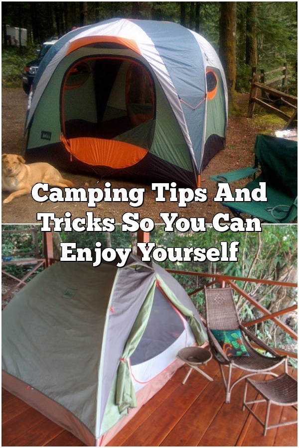 Camping Tips And Tricks So You Can Enjoy Yourself