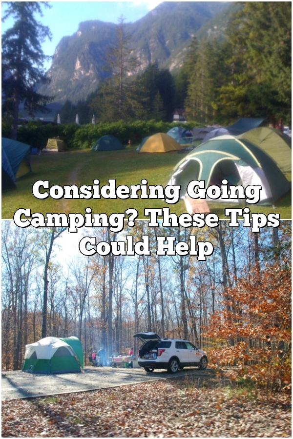 Considering Going Camping? These Tips Could Help
