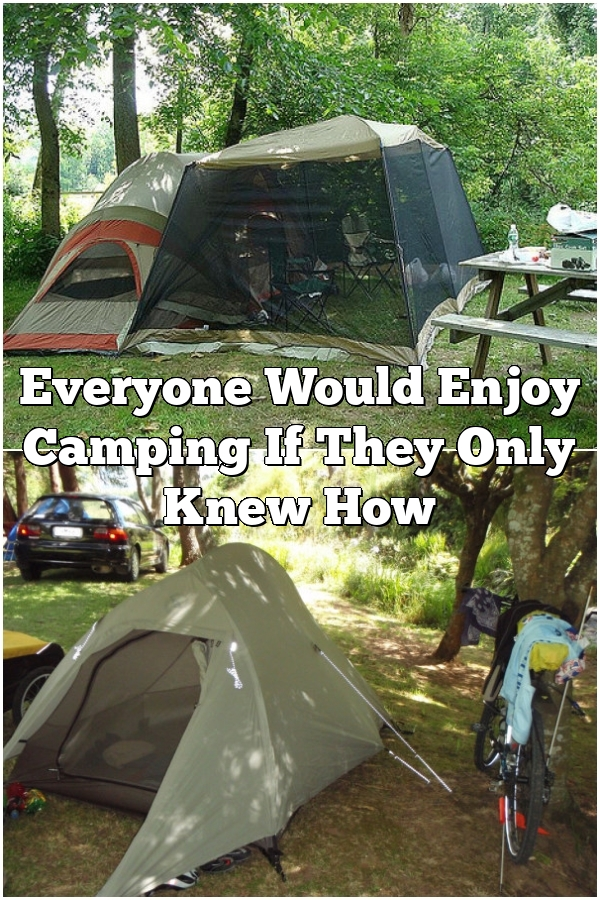Everyone Would Enjoy Camping If They Only Knew How