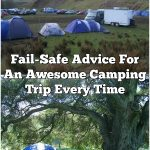 Fail-Safe Advice For An Awesome Camping Trip Every Time