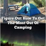 Figure Out How To Get The Most Out Of Camping