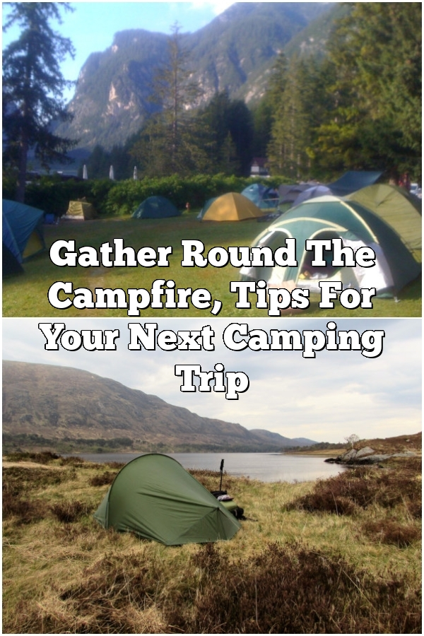 Gather Round The Campfire, Tips For Your Next Camping Trip
