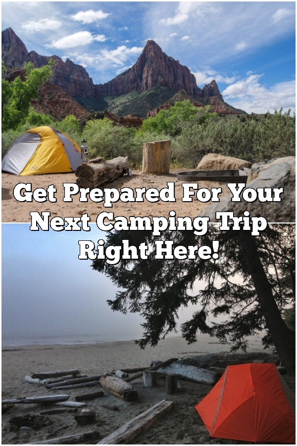 Get Prepared For Your Next Camping Trip Right Here!