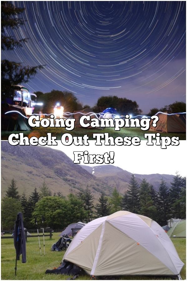 Going Camping? Check Out These Tips First!