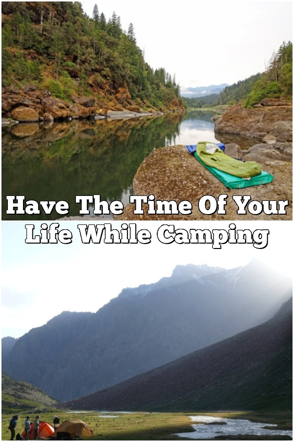 Have The Time Of Your Life While Camping