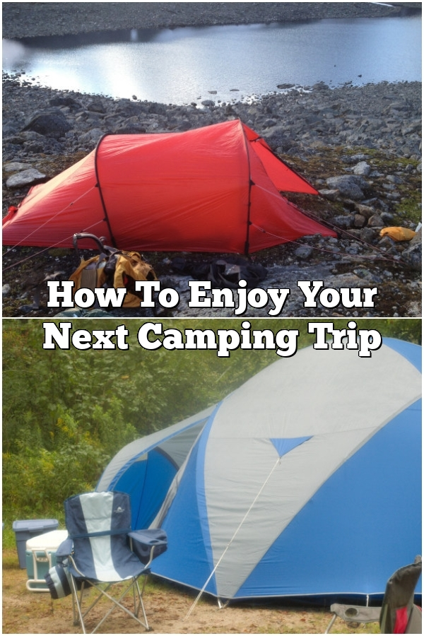 How To Enjoy Your Next Camping Trip