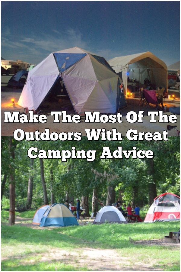 Make The Most Of The Outdoors With Great Camping Advice