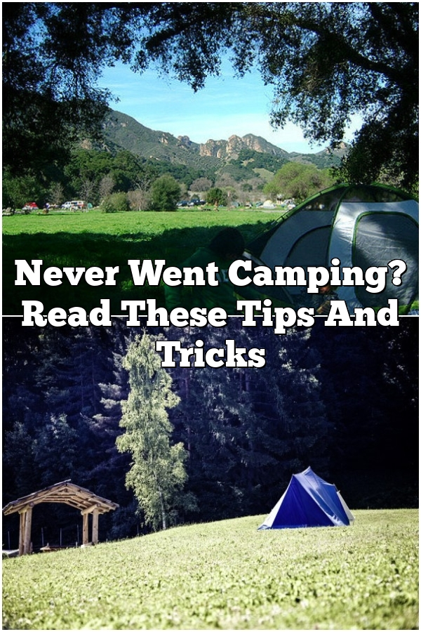 Never Went Camping? Read These Tips And Tricks