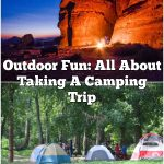 Outdoor Fun: All About Taking A Camping Trip