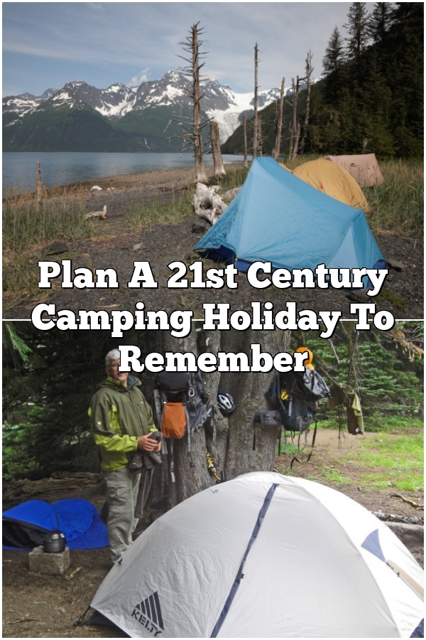 Plan A 21st Century Camping Holiday To Remember
