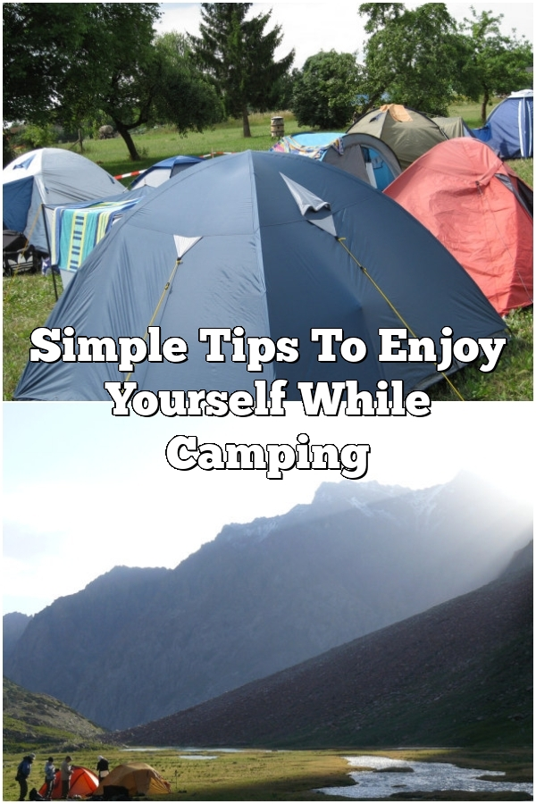 Simple Tips To Enjoy Yourself While Camping