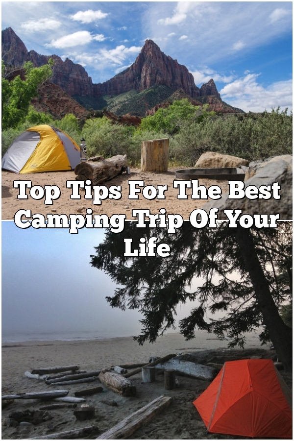 Top Tips For The Best Camping Trip Of Your Life