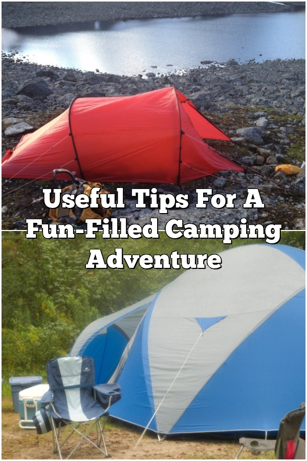 Useful Tips For A Fun-Filled Camping Adventure