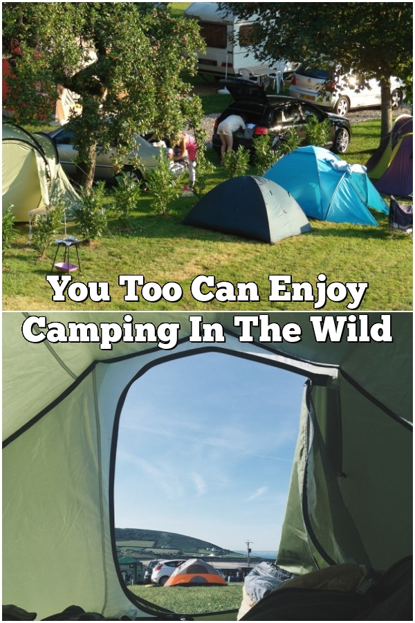 You Too Can Enjoy Camping In The Wild