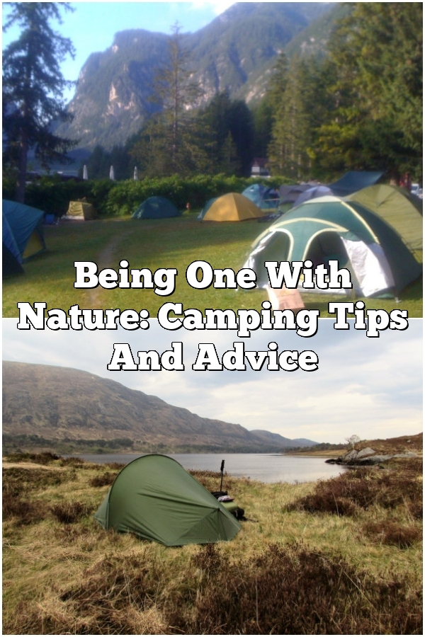 Being One With Nature: Camping Tips And Advice