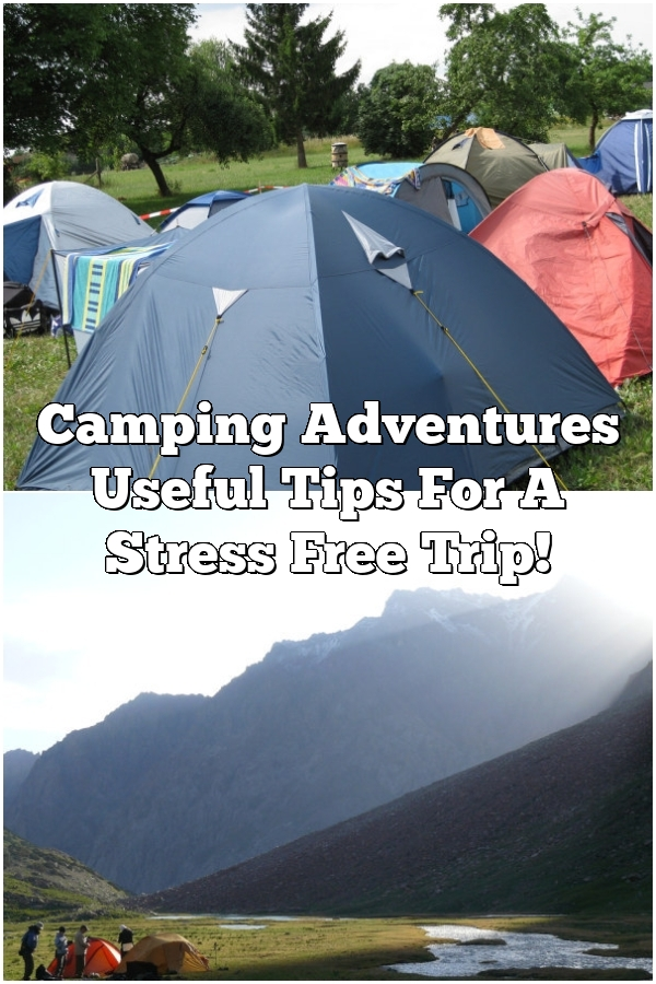 Camping Adventures Useful Tips For A Stress Free Trip!
