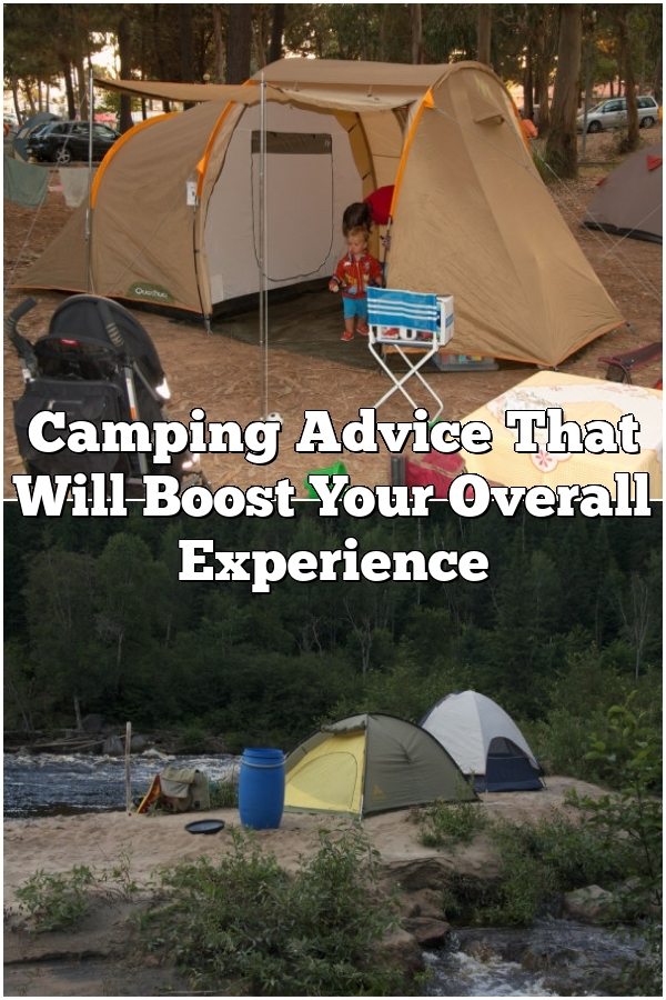 Camping Advice That Will Boost Your Overall Experience