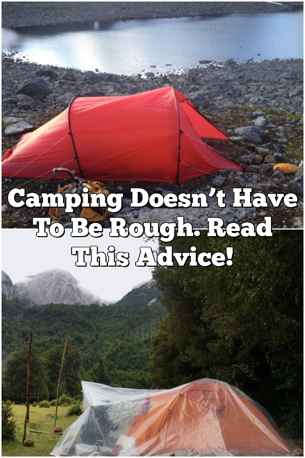 Camping Doesn't Have To Be Rough. Read This Advice!