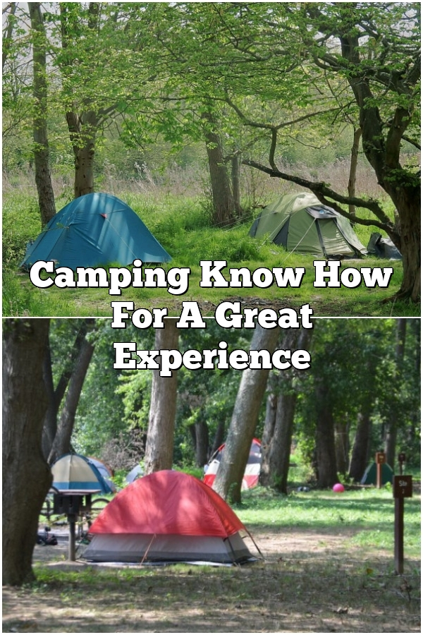 Camping Know How For A Great Experience